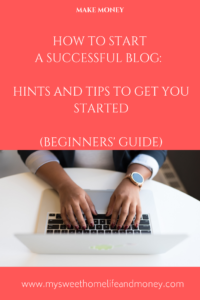How To Start A Successful Blog: Blogging Hints And Tips To Get You Started (Beginners Guide)